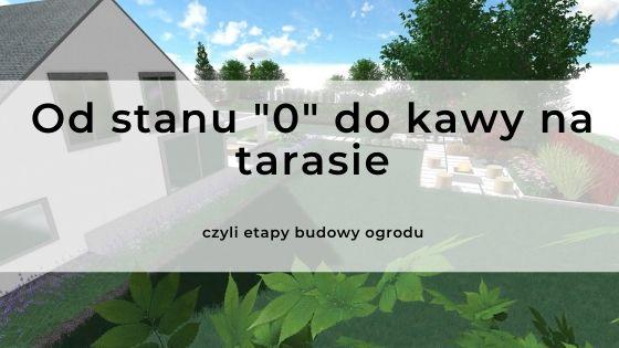 """Od stanu """"0"""" do kawy na tarasie- zakładamy ogród w 7 krokach"""